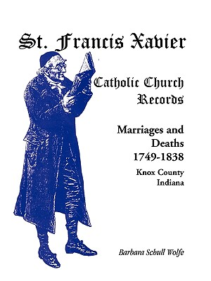 Image for St. Francis Xavier Catholic Church Records: Marriages and Deaths, 1749-1838, Knox County, Indiana