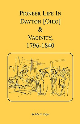 Image for Pioneer Life in Dayton [Ohio] and Vicinity, 1796-1840