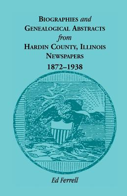 Image for Biographics and Genealogical Abstracts from Hardin County, Illinois, Newspapers, 1872-1938