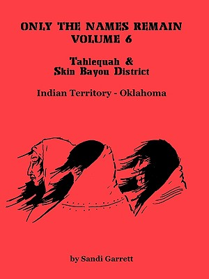 Image for Only the Names Remain, Volume 6: Tahlequah and Skin Bayou District (Oklahoma)