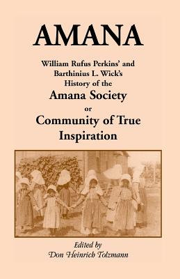 Image for Amana: William Rufus Perkins' and Barthinius L. Wick's History of the Amana Society, or Community of True Inspiration