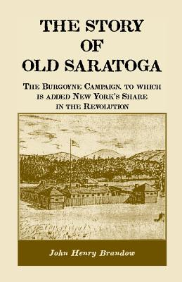 Image for The Story of Old Saratoga: The Burgoyne Campaign, to which is added New York's Share in the Revolution