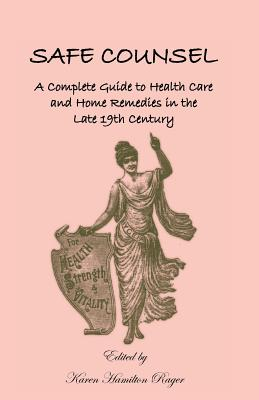 Image for Safe Counsel: A Complete Guide to Health Care and Home Remedies in the Late 19th Century