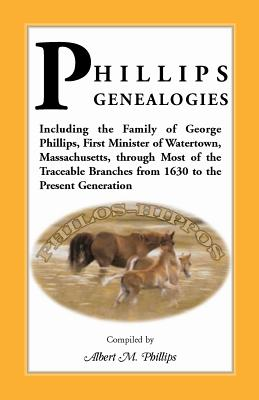 Image for Phillips Genealogies; including the family of George Phillips, first minister of Watertown, Massachusetts, through most of the traceable branches from 1630 to the present generation