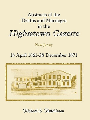 Image for Abstracts Of The Deaths And Marriages In The Hightstown Gazette, 18 April 1861-28 December 1871
