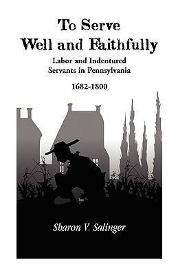 Image for To Serve Well and Faithfully: Labor And Indentured Servants In Pennsylvania, 1682-1800