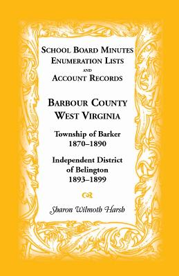 Image for School Board Minutes, Enumeration Lists and Account Records, Barbour County, West Virginia: Township of Barker, 1870-1890; Independent District of Belington, 1893-1899