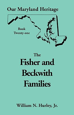Image for Our Maryland Heritage, Book 21: Fisher and Beckwith Families of Montgomery County, Maryland