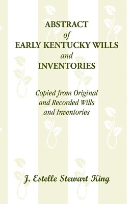 Image for Abstract of Early Kentucky Wills and Inventories, Copied from Original and Recorded Wills and Inventories