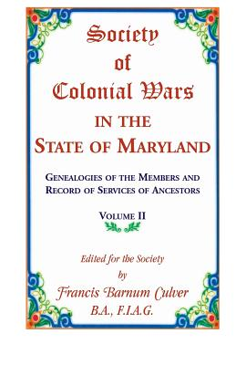 Image for Society of Colonial Wars in the State of Maryland: Genealogies of the Members and Record of Services of Ancestors, Volume II