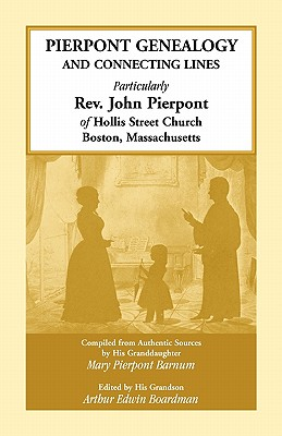 Image for Pierpont Genealogy and Connecting Lines, Particularly Rev. John Pierpont of Hollis Street Church Boston, Massachusetts