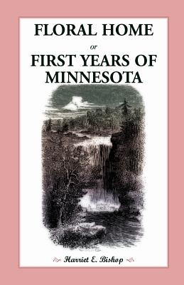 Image for Floral Home: or, First Years of Minnesota Early Sketches, Later Settlements, and Further Development