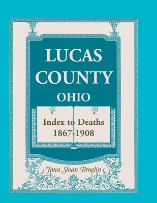 Image for Lucas County, Ohio, Index to Deaths 1867-1908