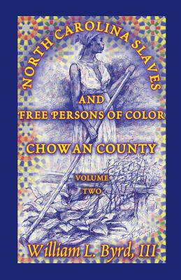 Image for North Carolina Slaves and Free Persons of Color: Chowan County, Volume Two