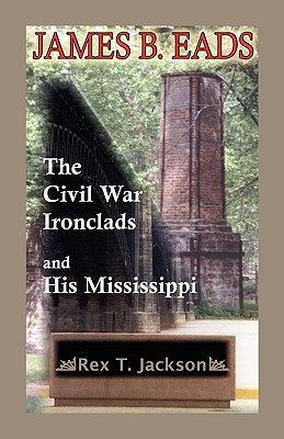 Image for James B. Eads: The Civil War Ironclads and His Mississippi