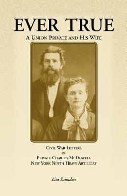 Image for Ever True: Civil War Letters of Seward's New York 9th Heavy Artillery of Wayne and Cayuga Counties between a soldier, his wife and his Canadian family