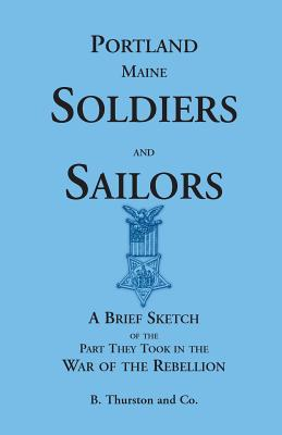 Image for Portland Soldiers and Sailors, A Brief Sketch of the Part They Took in the War of the Rebellion