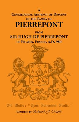 Image for A Genealogical Abstract of Descent of the Family of Pierrepont