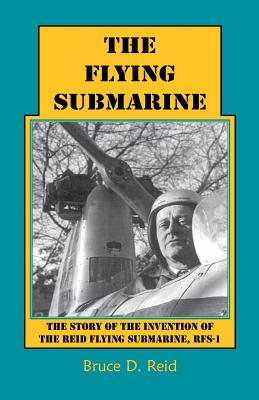 Image for The Flying Submarine: The Story of the Invention of the Reid Flying Submarine, RFS-1