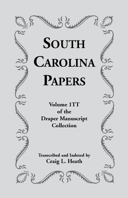 South Carolina Papers: Volume 1Tt of the Draper Manuscript Collection, Heath, Craig L.