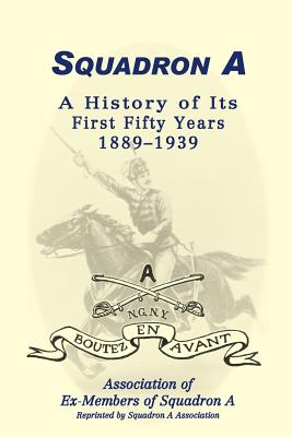 Image for Squadron A: A History Of Its First Fifty Years, 1889-1939