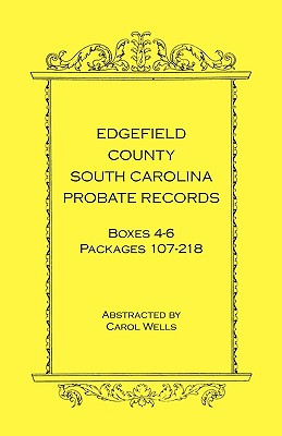 Image for Edgefield County, South Carolina Probate Records Boxes Four Through Six, Packages 107 - 218