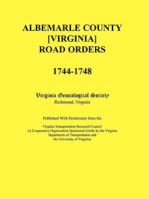 Image for Albemarle County [Virginia] Road Orders, 1744-1748. Published With Permission from the Virginia Transportation Research Council (A Cooperative Organization Sponsored Jointly by the Virginia Department of Transportation and the University of Virginia)