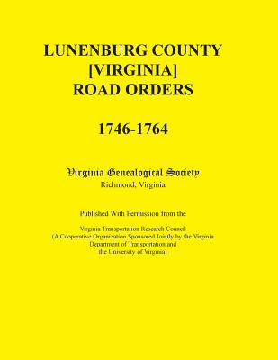 Image for Lunenburg County [Virginia] Road Orders, 1746-1764. Published With Permission from the Virginia Transportation Research Council (A Cooperative Organization Sponsored Jointly by the Virginia Department of Transportation and the University of Virginia