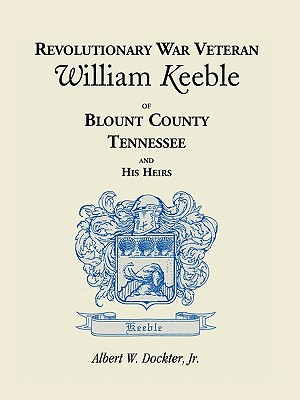 Image for Revolutionary War Veteran William Keeble of Blount County, Tennessee and His Heirs