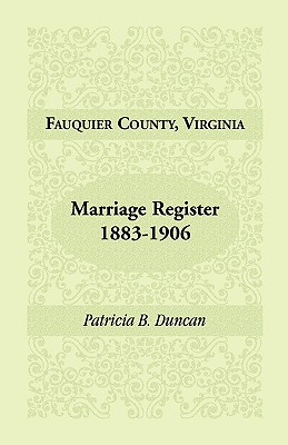 Fauquier County, Virginia, Marriage Register, 1883-1906, Patricia B. Duncan