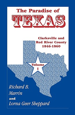 Image for The Paradise of Texas: Clarksville and Red River County 1846-1860, Volume I