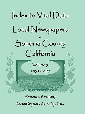 Image for Index to Vital Data in Local Newspapers of Sonoma County, California, Volume V: 1891-1899