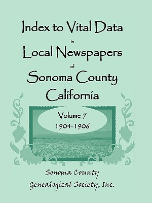 Image for Index to Vital Data in Local Newspapers of Sonoma County, California, Volume VII: 1904-1906