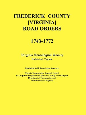 Image for Frederick County, Virginia Road Orders, 1743-1772. Published With Permission from the Virginia Transportation Research Council (A Cooperative Organization Sponsored Jointly by the Virginia Department of Transportation and the University of Virginia
