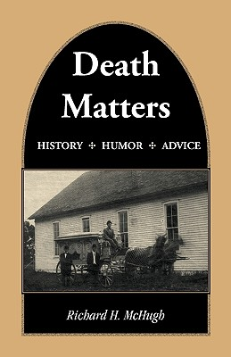 Image for Death Matters: History - Humor - Advice