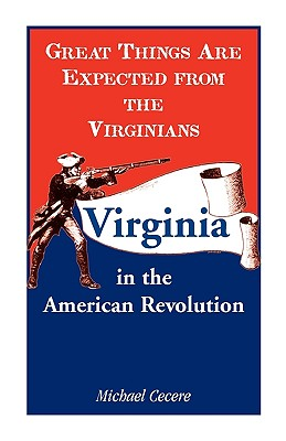 Image for Great Things are Expected from the Virginians: Virginia in the American Revolution