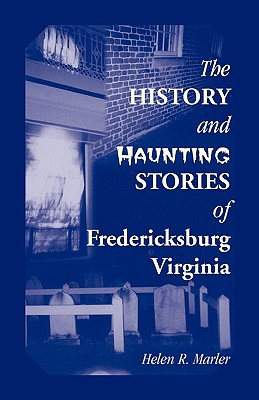 Image for The History and Haunting Stories of Fredericksburg, Virginia