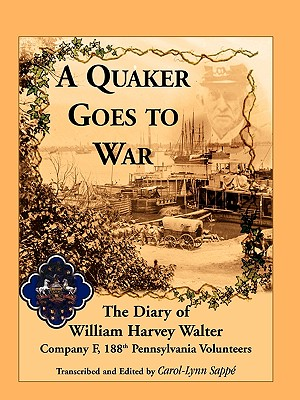 Image for A Quaker Goes to War: The Diary of William Harvey Walter, Company F, 188th Pennsylvania Volunteers