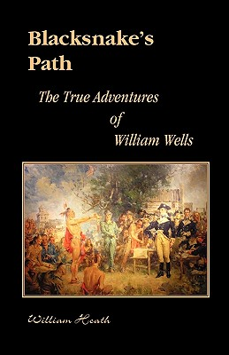 Image for Blacksnake's Path: The True Adventures of William Wells