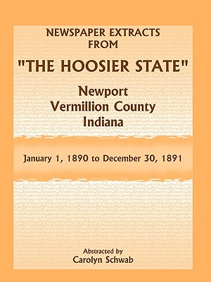 "Newspaper Extracts from ""The Hoosier State"" Newspapers, Newport, Vermillion County, Indiana, January 1, 1890 - December 30, 1891, Carolyn Schwab"