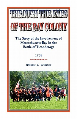 Image for Through the Eyes of the Bay Colony: The Story of the Involvement of Massachusetts-Bay in the Battle of Ticonderoga, 1758