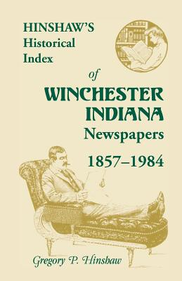 Image for Hinshaw's Historical Index of Winchester, Indiana, Newspapers, 1857-1984
