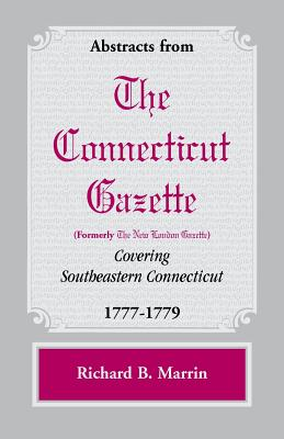 Image for Abstracts from the Connecticut [formerly New London] Gazette covering Southeastern Connecticut, 1777-1779