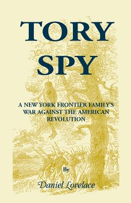 Image for Tory Spy: A New York Frontier Family's War Against the American Revolution