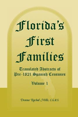 Image for Florida's First Families: Translated Abstracts of Pre-1821 Spanish Censuses, Volume 1