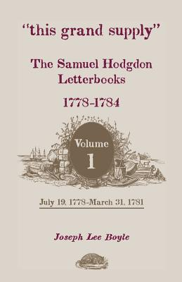 "Image for ""this grand supply"" The Samuel Hodgdon Letterbooks, 1778-1784. Volume 1, July 19, 1778-March 31, 1781"