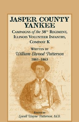 Image for Jasper County Yankee: Campaigns of the 38th Regiment, Illinois Volunteer Infantry, Company K written by William Elwood Patterson, 1861-1863