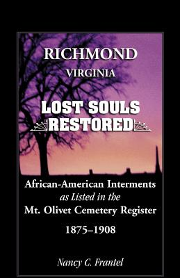 Image for Richmond, Virginia Lost Souls : Restored African-American Interments as listed in the Mt. Olivet Cemetery Register, 1875-1908