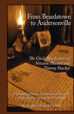 Image for From Beardstown to Andersonville: The Civil War Letters of Newton Paschal and Tommy Paschal, Revised Edition
