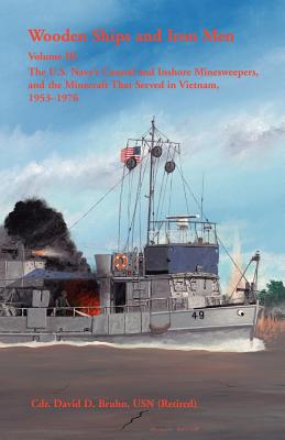 Image for Wooden Ships and Iron Men: The U.S. Navy's Coastal and Inshore Minesweepers, and the Minecraft that Served in Vietnam, 1953–1976, Volume 3